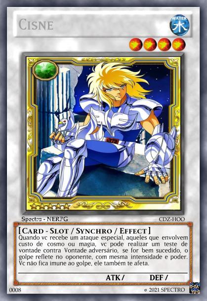 Cards Slot Createcard.php?name=Cisne&cardtype=Synchro&subtype=effect&attribute=Water&level=4&trapmagictype=None&rarity=Rare&picture=https%3A%2F%2Fpm1.narvii.com%2F6399%2Fededa8235289a84d041bd4601609103d91493f5f_hq.jpg&circulation=Spectro%20-%20NERPG&set1=CDZ&set2=HOO&type=Card%20-%20Slot&carddescription=Quando%20vc%20recebe%20um%20ataque%20especial%2C%20aqueles%20que%20envolvem%20custo%20de%20cosmo%20ou%20magia%2C%20vc%20pode%20realizar%20um%20teste%20de%20vontade%20contra%20Vontade%20advers%C3%A1rio%2C%20se%20for%20bem%20sucedido%2C%20o%20golpe%20reflete%20no%20oponente%2C%20com%20mesma%20intensidade%20e%20poder.%20Vc%20n%C3%A3o%20fica%20imune%20ao%20golpe%2C%20ele%20tamb%C3%A9m%20te%20afeta